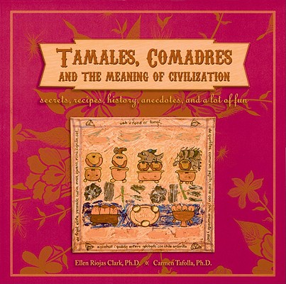 Tamales, Comadres, and the Meaning of Civilization By Clark, Ellen R./ Tafolla, Carmen